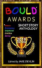 BOULD* Awards 2019 Short Story Anthology: (*Bizarre, Outrageous, Unfettered, Limitless, Daring)