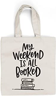 MY WEEKEND IS ALL BOOKED - Canvas Tote Bag Bookworm Gifts, Funny Bookish Literary Quote Tote, Reader Gift, Teacher Gift!