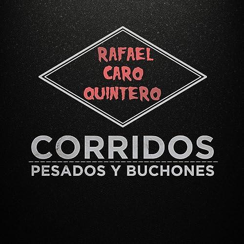 Rafael Caro Quintero: Corridos Pesados y Buchones