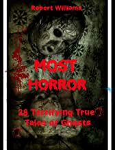 Most Horror: 28 Terrifying True Tales of Ghosts and Other Strange Encounters with the Unknown