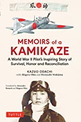 Memoirs of a Kamikaze: A World War II Pilot's Inspiring Story of Survival, Honor and Reconciliation Kindle Edition