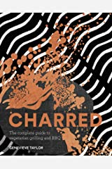 Charred: The Complete Guide to Vegetarian Grilling and Barbecue Kindle Edition