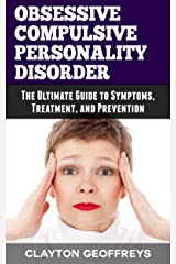 Obsessive Compulsive Personality Disorder: The Ultimate Guide to Symptoms, Treatment, and Prevention (Personality Disorders) Kindle Edition