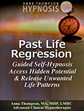 Past Life Regression Guided Self Hypnosis, Access Hidden Potential & Release Unwanted Lifetime Patterns