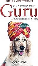 Mein Hund, mein Guru: 11 Glücksknochen für die Seele (German Edition)