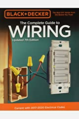 Black & Decker The Complete Guide to Wiring, Updated 7th Edition: Current with 2017-2020 Electrical Codes (Black & Decker Complete Guide) Paperback