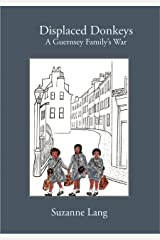 Displaced Donkeys: A Guernsey Family's War Kindle Edition