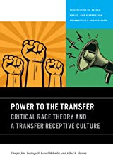 Power to the Transfer: Critical Race Theory and a Transfer Receptive Culture (Perspectives on Access, Equity, and Diversif...
