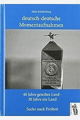 deutsch-deutsche Momentaufnahmen: 40 Jahre geteiltes Land - 30 Jahre ein Land Gebundene Ausgabe