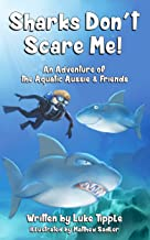 Sharks Don't Scare Me: An Adventure of the Aquatic Aussie and Friends (Adventures of the Aquatic Aussie and Friends Book 1)