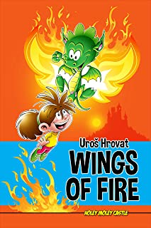Wings of Fire: How to Resist Computer Games and Ignite your Passion for Reading (Holey Moley Castle)