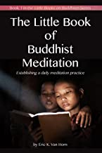 The Little Book of Buddhist Meditation: Establishing a Daily Meditation Practice (The Little Books of Buddhism 1)