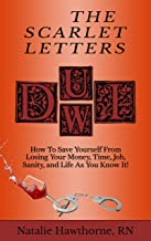 The Scarlet Letters DUI DWI: How to Save Yourself from Losing Your Money, Time, Job, Sanity and Life as you Know It!