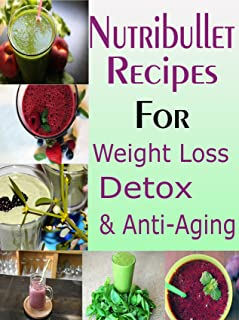 NUTRIBULLET Recipes: Nutribullet Recipes Guide: The 100 Proven Smoothie Recipes for Weight-Loss, Detox and Anti-Aging (Low Fat, Weight Loss, Non-Alcoholic, Diets & Beverages)