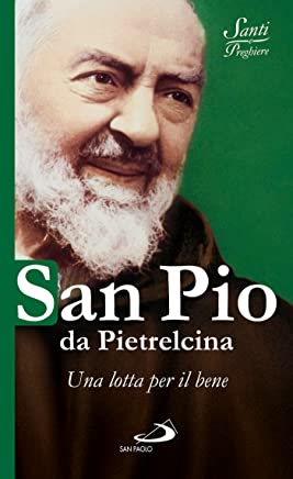 San Pio da Pietrelcina. Una lotta per il bene