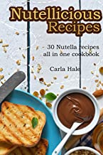 Nutellicious Recipes: 30 Nutella Recipes All in One Cookbook