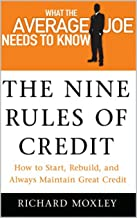 The Nine Rules of Credit - How To Start Rebuild, and Always Maintain Great Credit