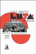 Luiz Inácio Luta da Silva: Nós Vimos uma Prisão Impossível