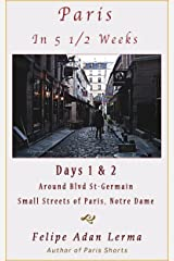 Paris in 5 1/2 Weeks : Around Blvd St-Germain, Small Streets of Paris, Notre Dame - Days 1 & 2 Kindle Edition