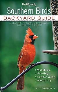 Southern Birds: Backyard Guide - Watching - Feeding - Landscaping - Nurturing - North Carolina, South Carolina, Georgia, F...