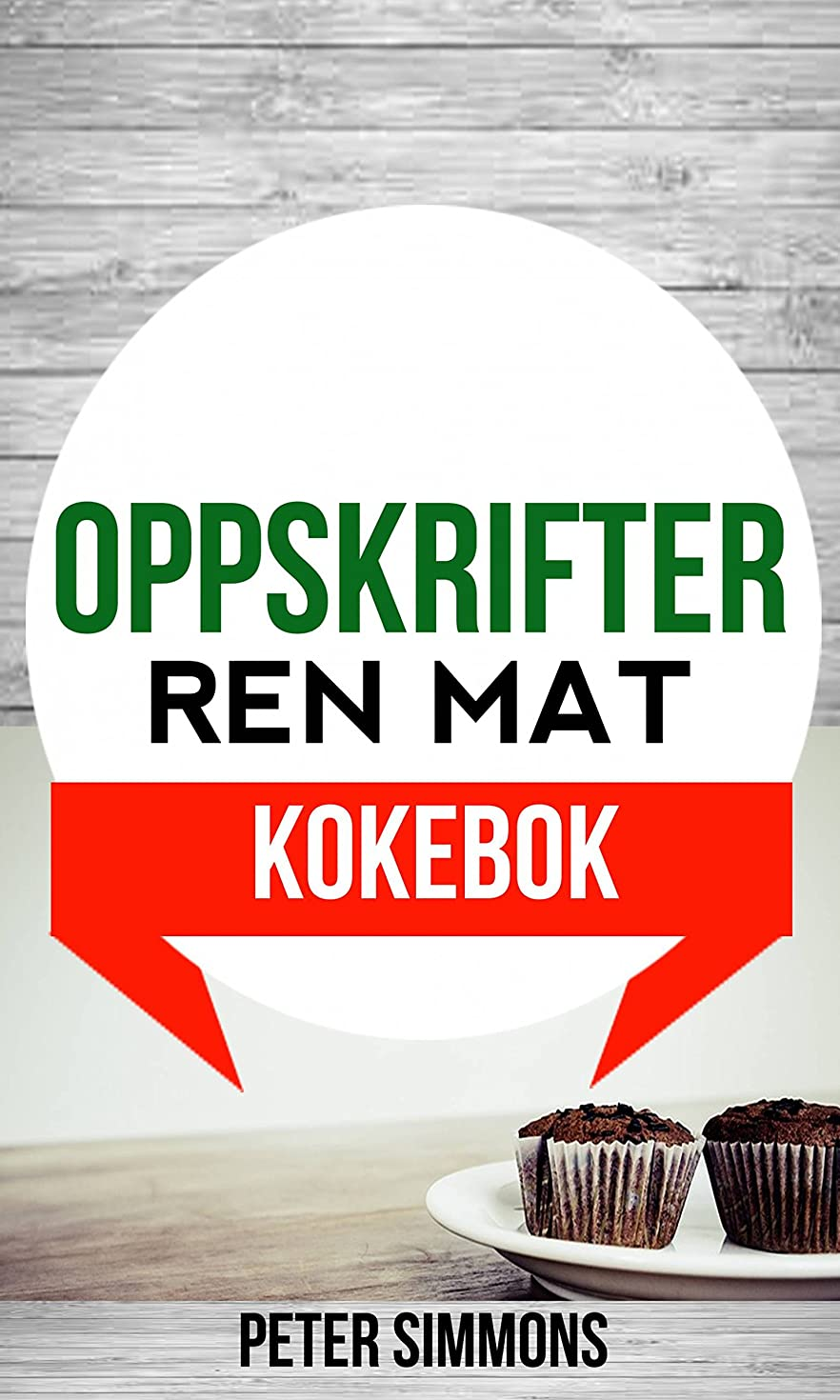Oppskrifter: Ren mat (Kokebok) (Norwegian Edition)