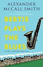 Bertie Plays the Blues: A 44 Scotland Street Novel (7): 44 Scotland Street Series (7) (The 44 Scotland Street Series)