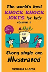 The World's Best Knock Knock Jokes for Kids Volume 4: Every Single One Illustrated Kindle Edition