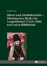 Ritter und Intellektueller  Hieronymus Beck von Leopoldsdorf (1525-1596) und seine Bibliothek (German Edition)