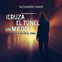 Cruza el túnel sin miedo: La muerte no es el final