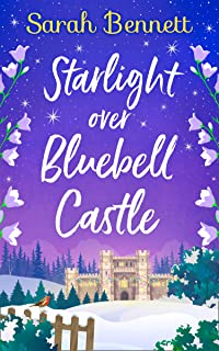 Starlight Over Bluebell Castle: a gorgeously uplifting festive romance to curl up with this Christmas 2019! (Bluebell Castle, Book 3)