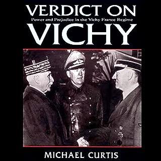 Verdict on Vichy: Power and Prejudice in the Vichy France Regim