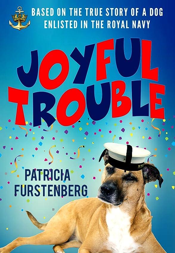 優雅なスーツケース鬼ごっこJoyful Trouble: Based on the True Story of a Dog Enlisted in the Royal Navy (English Edition)