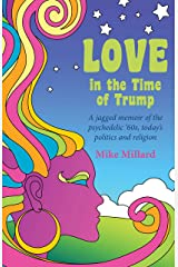 Love in the Time of Trump: A jagged memoir of the psychedelic '60s, today's politics and religion Kindle Edition