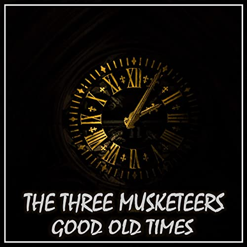 The Three Musketeers - Good Old Times