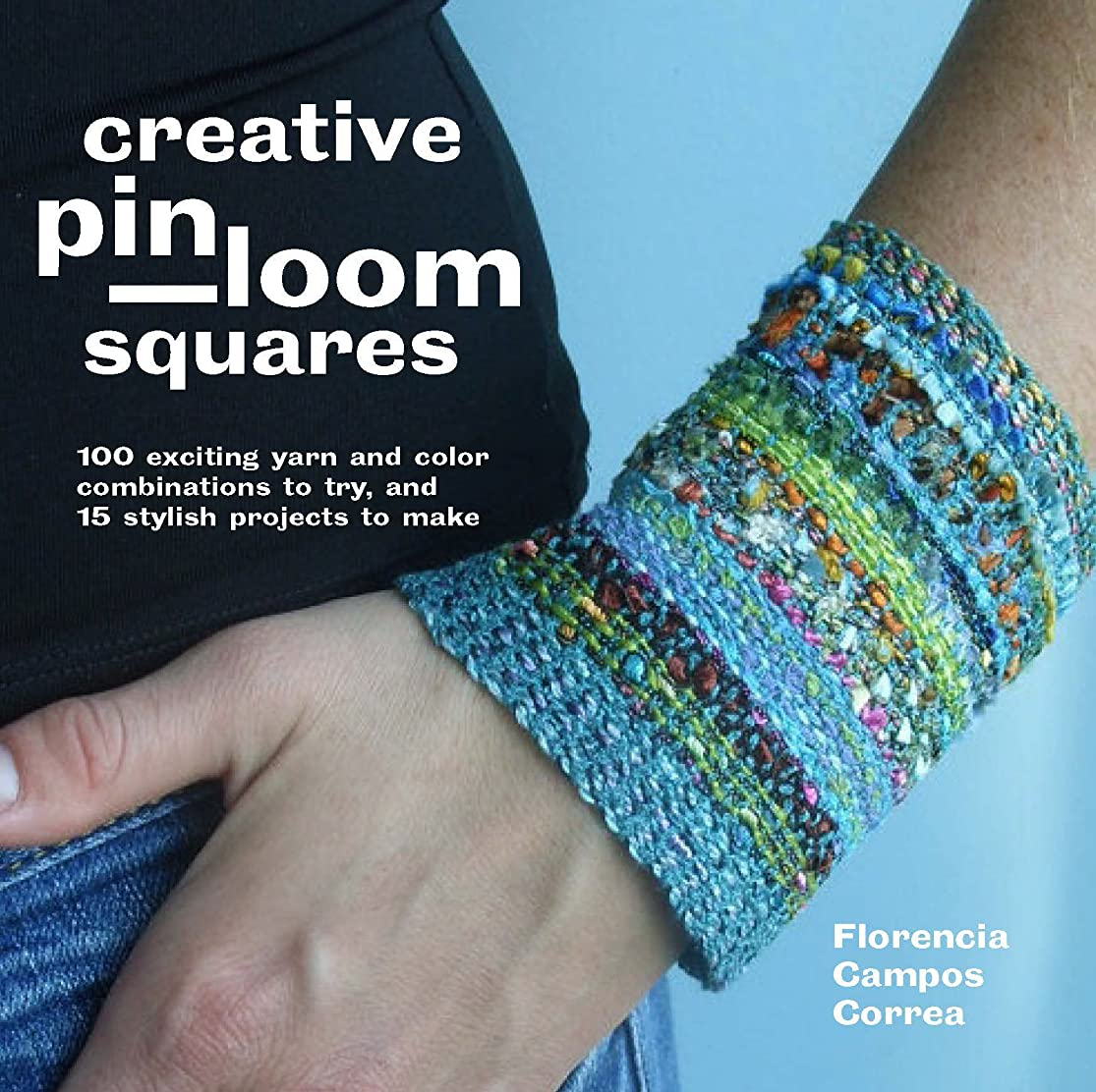 100 Pin Loom Squares: 100 Exciting Yarn & Colour Combinations to Try, 15 Stylish Projects to Make zrktuasg2