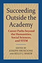 Succeeding Outside the Academy: Career Paths beyond the Humanities, Social Sciences, and STEM
