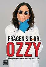 Fragen Sie Dr. Ozzy: Der ultimative Rock'n'Roller klärt auf (German Edition)
