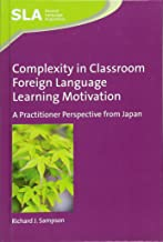Complexity in Classroom Foreign Language Learning Motivation: A Practitioner Perspective from Japan (Second Language Acqui...