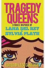 Tragedy Queens: Stories Inspired by Lana Del Rey & Sylvia Plath Kindle Edition