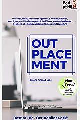 Outplacement: Personalumbau Krisenmanagement & Kommunikation, Kündigungs- & Mitarbeitergespräche führen, Karriere-Motivation Resilienz & Selbstbewusstsein stärken zum Neuanfang Kindle Ausgabe