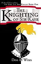 The Knighting of Sir Kaye (Sir Kaye the Boy Knight Book 1)