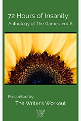 72 Hours of Insanity: Anthology of The Games: Volume 8 Kindle Edition