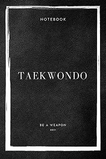 Notebook TaeKwonDo Be A Weapon 2021 (TaeKwonDo Notebooks)