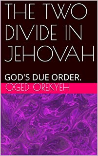 THE TWO DIVIDE IN JEHOVAH: GOD'S DUE ORDER.
