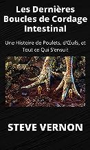 Les Dernières Boucles de Cordage Intestinal: Une Histoire de Poulets, d'Œufs, et Tout ce Qui S'ensuit (French Edition)