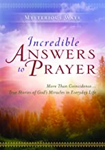 Incredible Answers to Prayer: More Than Coincidence...True Stories of God's Miracles in Everyday Life (Mysterious Ways series)