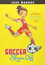 Soccer Show-Off (Jake Maddox Girl Sports Stories)