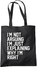 I'm Not Arguing I'm Just Explaining Why I'm Right - Tote Shopper Fashion Bag