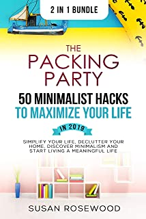 The Packing Party & 50 Minimalist Hacks to Maximize Your Life in 2019 2 in 1 Bundle: Simplify Your Life, Declutter Your Home, Discover Minimalism and Start ... a Meaningful Life  (English Edition)