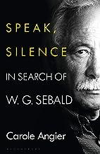 Speak, Silence: In Search of W. G. Sebald